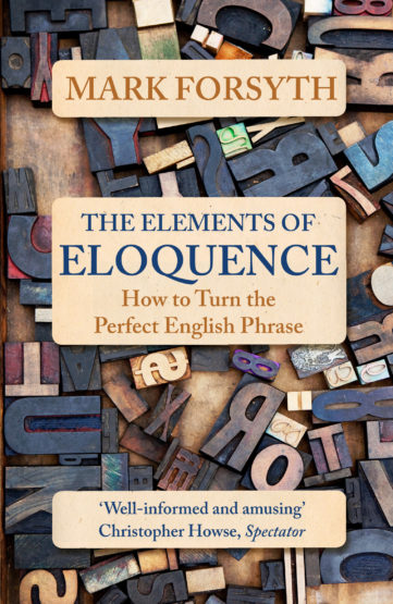 "The image displays the cover of Mark Forsyth's book ""The Elements of Eloquence: How to Turn the Perfect English Phrase."""